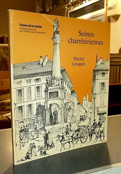 Livre ancien Savoie - Scènes chambériennes - Gougain, Michel