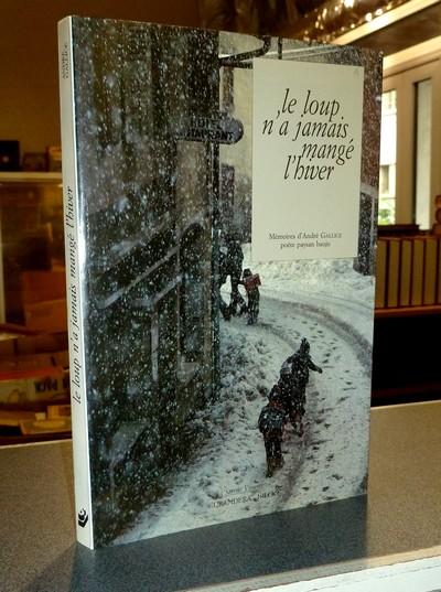 Livre ancien Savoie - Le loup n'a jamais mangé l'hiver. Tome I des Mémoires d'André Gallice,... - Gallice, André