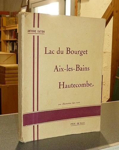 Livre ancien Savoie - Lac du Bourget - Aix-les-Bains - Hautecombe - Baton, Antoine