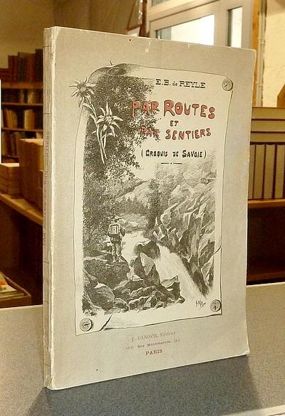 Livre ancien Savoie - Par routes et par sentiers. Croquis de Savoie - De Reyle, E.-B.