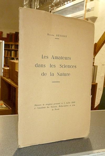 Livre ancien Savoie - Les Amateurs dans les Sciences de la Nature (Dédicace). Éloge de M. Roger... - Benoist, Roger
