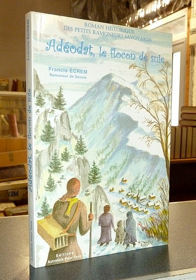 Livre ancien Savoie - Adéodat, le flocon de suie, avec textes poètiques, chansons et notes... - Ecrem (Ramoneur de Savoie), Francis