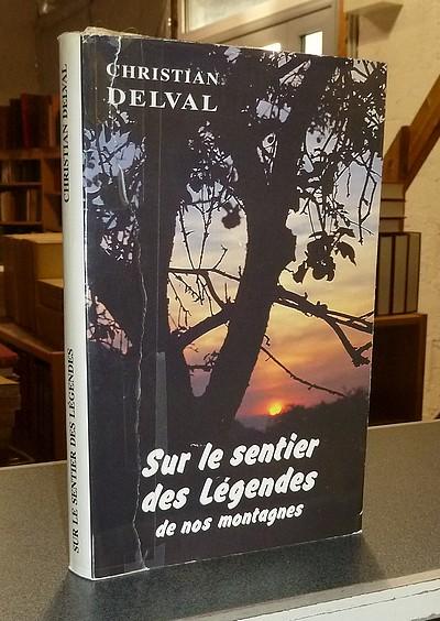 Livre ancien Savoie - Sur le sentier des Légendes de nos montagnes - Delval, Christian