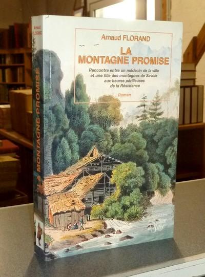Livre ancien Savoie - La Montagne promise. Rencontre entre un médecin de la ville et une fille des... - Florand, Arnaud