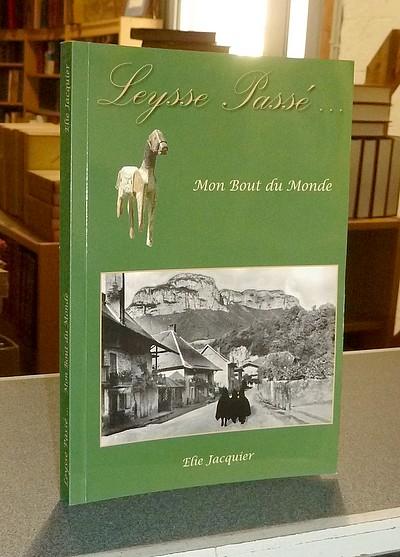 Livre ancien Savoie - Leysse Passé... Mon bout du monde - Jaquier, Elie