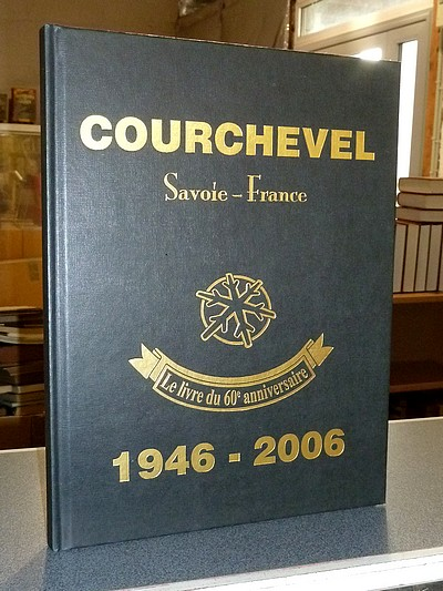 Livre ancien Savoie - Courchevel Savoie-France, le 60e anniversaire 1946-2006 -