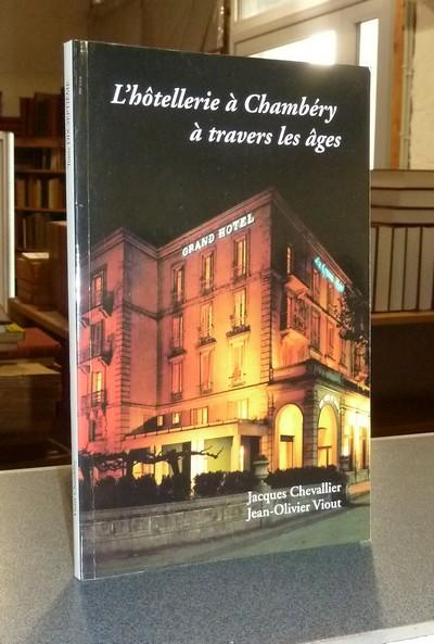 Livre ancien Savoie - L'Hôtellerie à Chambéry à travers les âges - Chevallier, Jacques & Viout, Jean-Olivier