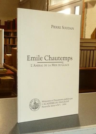 Livre ancien Savoie - Émile Chautemps, l'Amiral de la Mer de Glace - Soudan, Pierre