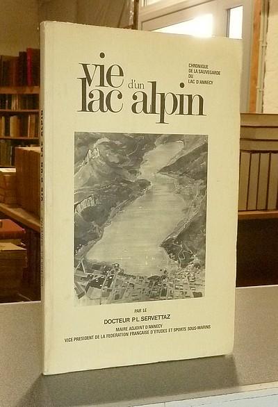 Livre ancien Savoie - Vie d'un lac alpin. Chronique de la sauvegarde du lac d'Annecy - Servettaz, Dr. P. L.