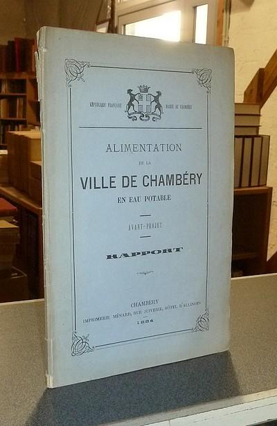 Livre ancien Savoie - Avant-Projet. Alimentation de la ville de Chambéry en eau potable. Rapport - Guinard (ingénieur en chef), A.