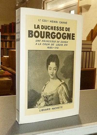 Livre ancien Savoie - La Duchesse de Bourgogne. Une Princesse de Savoie à la Cour de Louis XIV... - Carré, Lt. Col. Henri