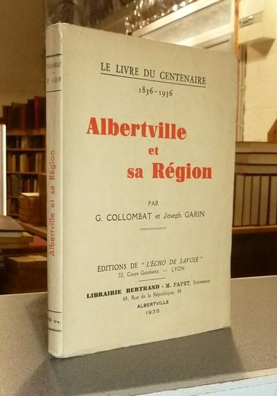 Livre ancien Savoie - Albertville et sa Région. Le livre du Centenaire 1836-1936 - Collombat, G. & Garin, Joseph