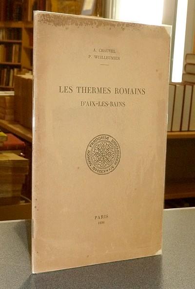 Livre ancien Savoie - Les Thermes romains d'Aix-les-Bains - Chauvel, A. & Wuilleumier, P.