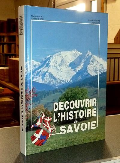 Livre ancien Savoie - Découvrir l'Histoire de Savoie - Hudry, Marius & Châtel, Juliette & Béruard, Aristide & Favre, Alain