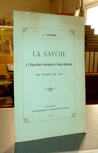Livre ancien Savoie - La Savoie à l'Exposition rétrospective franco-italienne de Turin en 1911 - Cochon, J.
