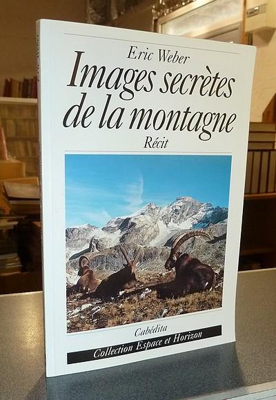 Livre ancien Savoie - Images secrètes de la montagne, récit - Weber, Éric