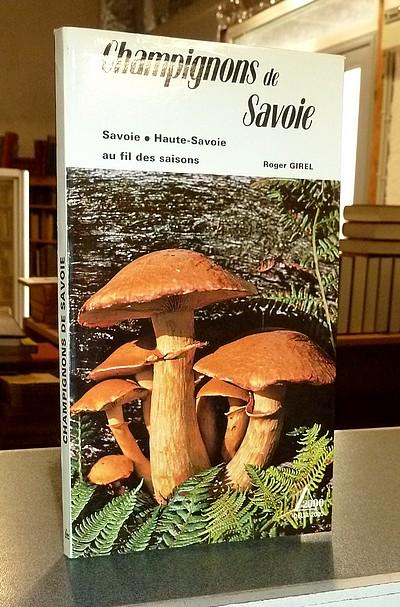 Livre ancien Savoie - Champignons de Savoie. Savoie, Haute-Savoie, au fil des saisons - Girel, Roger