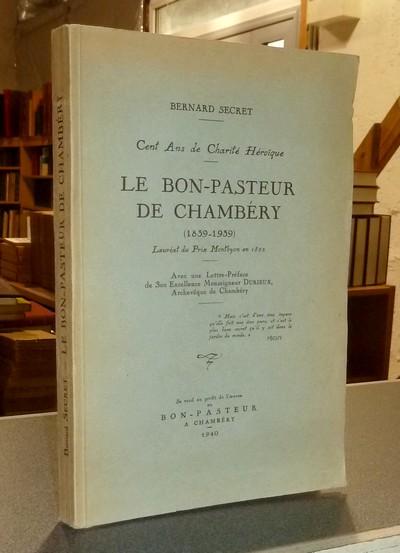 Livre ancien Savoie - Le Bon-Pasteur de Chambéry (1839-1939). Cent ans de charité héroïque - Secret, Bernard