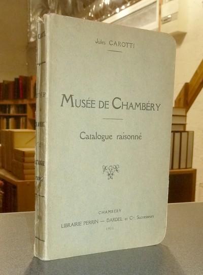 Livre ancien Savoie - Musée de Chambéry. Catalogue raisonné - Carotti, Jules