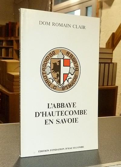 Livre ancien Savoie - L'Abbaye d'Hautecombe en Savoie - Clair, Dom Romain