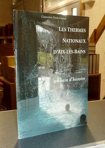 Livre ancien Savoie - Les Thermes Nationaux d'Aix-les-Bains. Un bain d'histoire - Frieh-Giraud, Geneviève