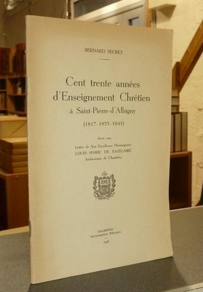 Livre ancien Savoie - Cent trente années d'Enseignement chrétien à Saint-Pierre-d'Albigny... - Secret, Bernard