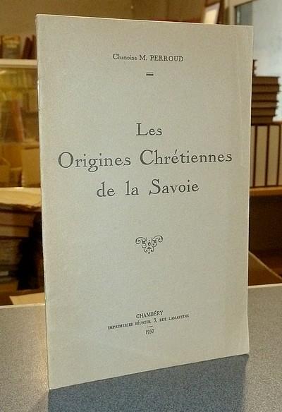 Livre ancien Savoie - Les origines Chrétiennes de la Savoie - Perroud, Chanoine M.