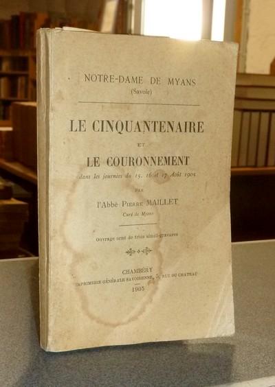 Livre ancien Savoie - Notre-Dame de Myans (Savoie). Le cinquantenaire et le couronnement dans les... - Maillet (Curé de Myans), Abbé Pierre