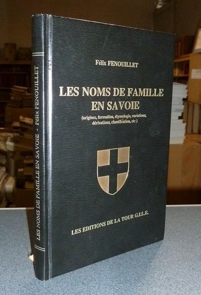 Livre ancien Savoie - Les noms de famille en Savoie (origine, formation, étymologie, variations,... - Fenouillet, Félix