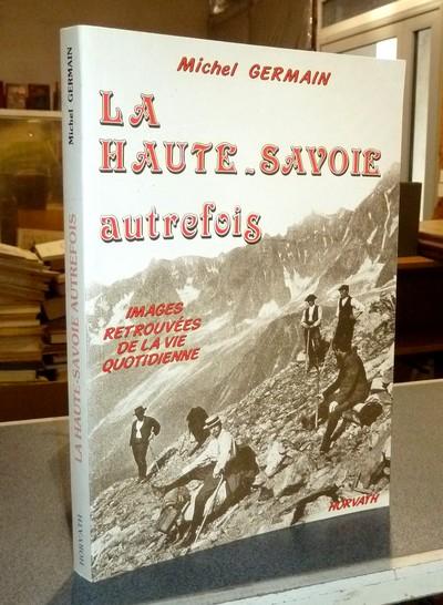 Livre ancien Savoie - La Haute-Savoie autrefois. Images retrouvées de la vie quotidienne - Germain, Michel