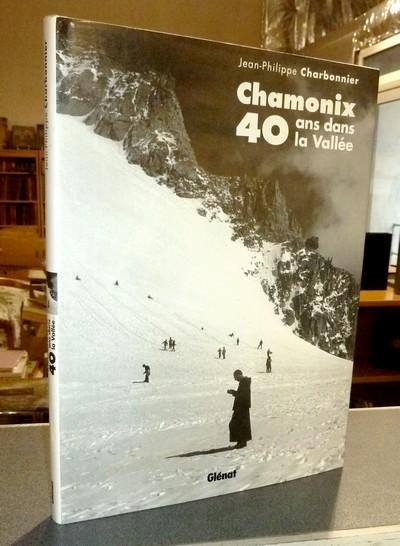 Livre ancien Savoie - Chamonix, 40 ans dans la vallée - Charbonnier, Jean-Philippe