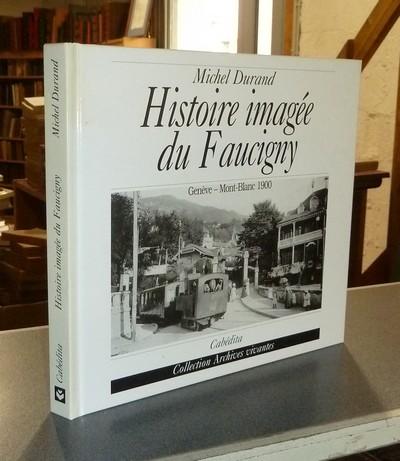 Livre ancien Savoie - Histoire imagée du Faucigny. Genève - Mont Blanc 1900 - Durand, Michel