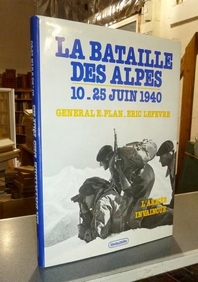 Livre ancien Savoie - La bataille des Alpes 10-25 juin 1940. L'Armée invaincue - Plan, Général E. & Lefevre, Eric