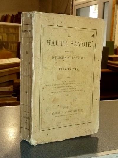 Livre ancien Savoie - La Haute-Savoie. Récits d'Histoire et de Voyage. Villes et hameaux - Jardins... - Wey, Francis