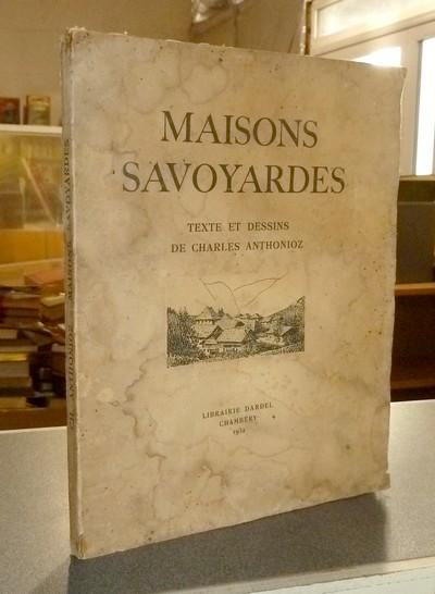 Livre ancien Savoie - Maisons Savoyardes - Anthonioz, Charles