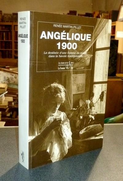 Livre ancien Savoie - Angélique 1900. La destinée d'une femme du terroir dans la Savoie... - Pillet ou Martin-Pillet, Renée