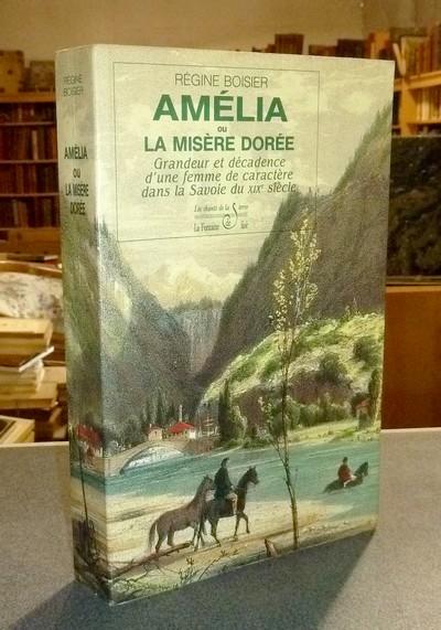 Livre ancien Savoie - Amélia ou La misère dorée. Grandeur et décadence d'une femme de caractère... - Boisier, Régine