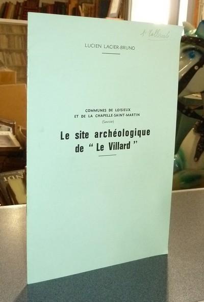 Livre ancien Savoie - Le site archéologique de « Le Villard », commune de Loisieux et de La... - Lagier-Bruno, Lucien