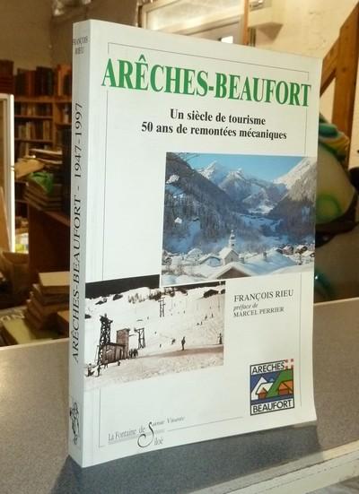 Livre ancien Savoie - Arêches-Beaufort, 1947-1997. Un siècle de tourisme, 50 ans de remontée... - Rieu, François