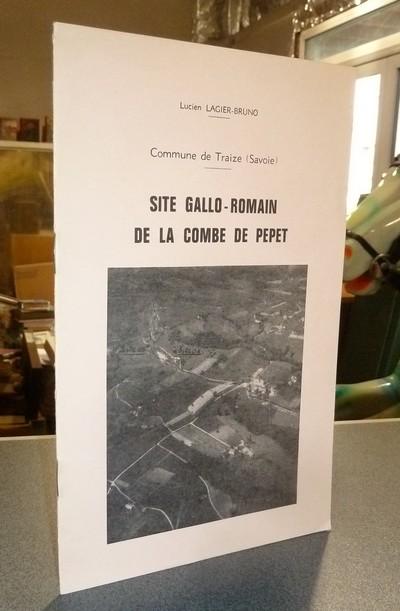 Livre ancien Savoie - Site Gallo-Romain de combe de Pepet, commune de Traize (Savoie) - Lagier-Bruno, Lucien