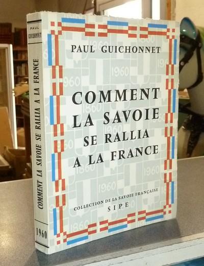 Livre ancien Savoie - Comment la Savoie se rallia à la France - Guichonnet, Paul