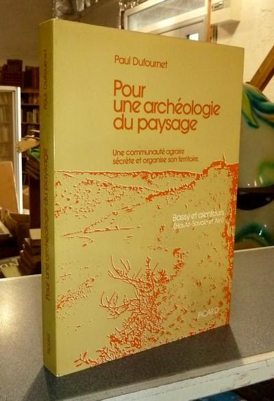 Livre ancien Savoie - Pour une archéologie du Paysage. Une communauté agraire sécrète et organise... - Dufournet, Paul