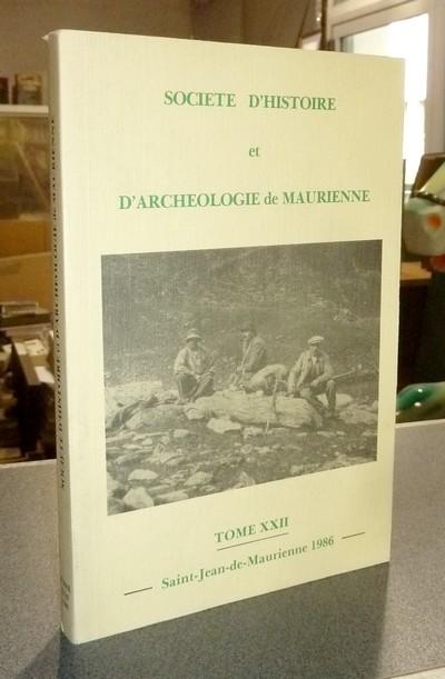 Livre ancien Savoie - Société d'Histoire et d'Archéologie de Maurienne - Tome XXII, 1986 - Dompnier & Favre & Falquet & Lescale & Dupouy