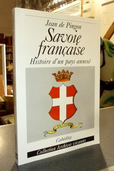Livre ancien Savoie - Savoie française. Histoire d'un pays annexé - Pingon, Jean de