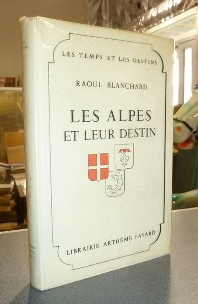 Livre ancien Savoie - Les Alpes et leur Destin - Blanchard, Raoul
