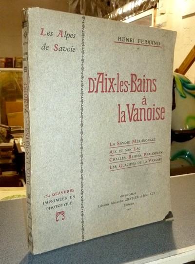 Livre ancien Savoie - D'Aix-les-Bains à la Vanoise. La Savoie méridionale, Aix et son lac, Challes,... - Ferrand, henri