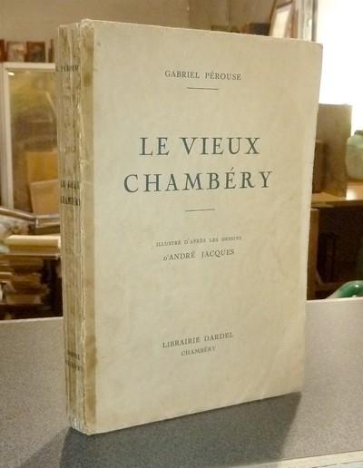 Livre ancien Savoie - Le vieux Chambéry - Pérouse, Gabriel & Jacques, André
