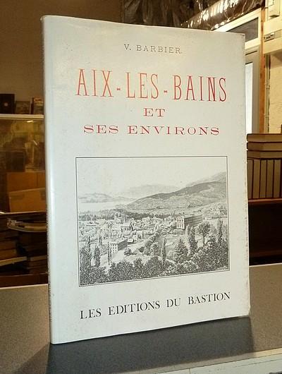 Livre ancien Savoie - Aix-les-Bains et ses environs - Barbier, V.