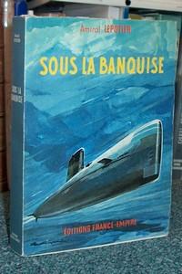 Livre ancien - Sous la banquise - Lepotier, Amiral