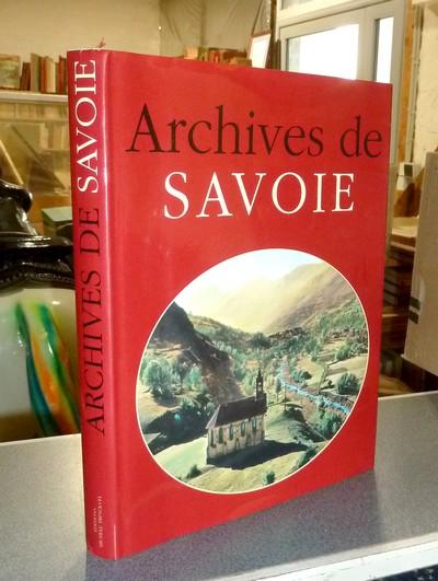 Livre ancien Savoie - Archives de Savoie - Borgé, Jacques & Viasnoff, Nicolas